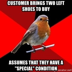 "Retail Robin - customer brings two left shoes to buy assumes that they have a ""special"" condition"