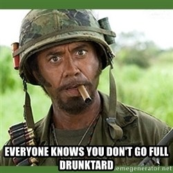 went full retard - Everyone knows you don't go full Drunktard