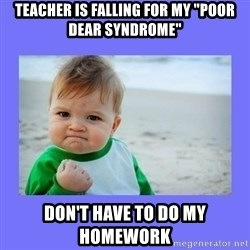 "Baby fist - teacher is falling for my ""poor dear SYNDROME"" don't have to do my homework"