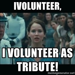 I volunteer as tribute Katniss - iVolunteer, i volunteer as tribute!