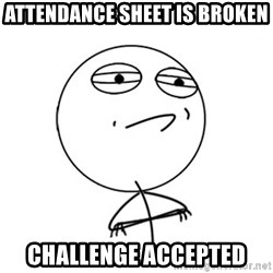 Challenge Accepted - Attendance sheet is broken Challenge accepted