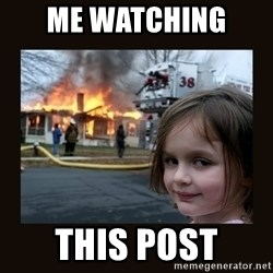 burning house girl - Me watching  this post