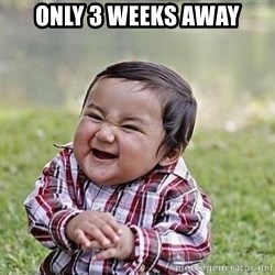 Evil Plan Baby - ONLY 3 WEEKS AWAY