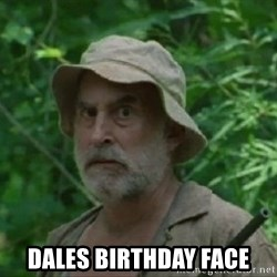 The Dale Face - DALES BIRTHDAY FACE