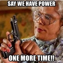 Madea-gun meme - Say we have power One more time!!