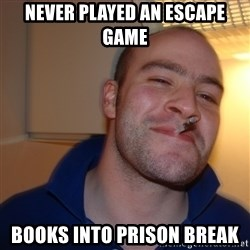 Good Guy Greg - Never Played an escape Game Books into Prison Break