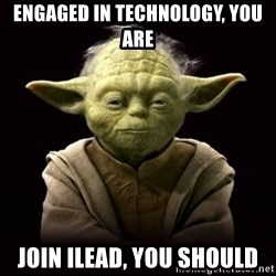 ProYodaAdvice - Engaged in technology, you are join ilead, you should