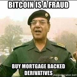 Iraqi Information Minister - Bitcoin is a fraud Buy mortgage backed derivatives
