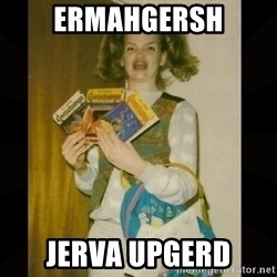 Gersberms Girl - ERMAHGERSH JERVA UPGERD