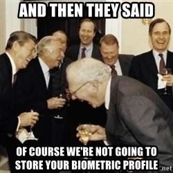 laughing reagan  - and then they said of course we're not going to store your biometric profile