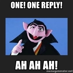 The Count from Sesame Street - ONE! ONE REPLY! AH AH AH!