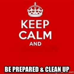 Keep Calm 2 - Be Prepared & Clean Up