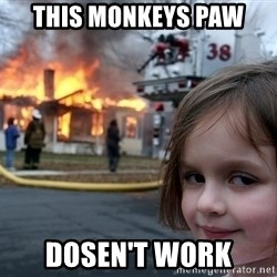 Disaster Girl - this monkeys paw  dosen't work