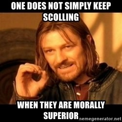 Does not simply walk into mordor Boromir  - One does not simply keep scolling When they are morally superior
