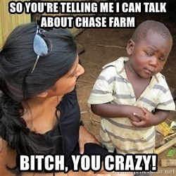 So You're Telling me - So you're telling me I can talk about chase Farm  Bitch, you crazy!