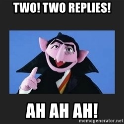 The Count from Sesame Street - TWO! TWO REPLIES! AH AH AH!
