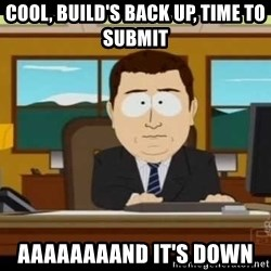 south park aand it's gone - cool, build's back up, time to submit aaaaaaaand it's down