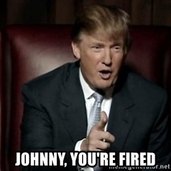 Donald Trump - Johnny, You're Fired