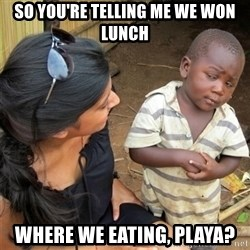 So You're Telling me - So you're Telling me we won lunch where we eating, Playa?