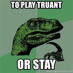 Philosoraptor - To Play truant Or stay