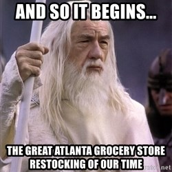 White Gandalf - And so it begins... The great AtLanta grocery store restocking of our time