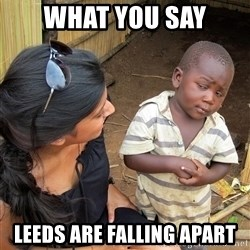 Skeptical African Child - What you say Leeds are falling apart