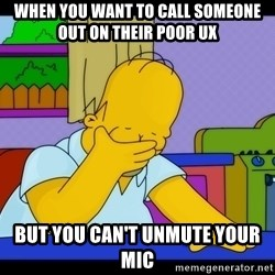 Homer Facepalm - When you want to call someone out on their poor UX But you can't unmute your mic