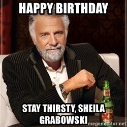 I Dont Always Troll But When I Do I Troll Hard - Happy birthday stay thirsty, sheila grabowski