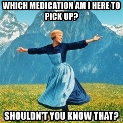 Sound Of Music Lady - Which medication am I here to pick up? Shouldn't you know that?