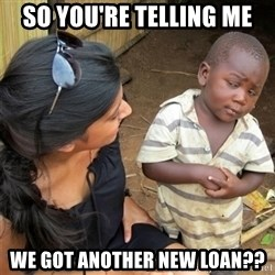 So You're Telling me - SO YOU'RE TELLING ME WE GOT ANOTHER NEW LOAN??