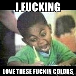 Black kid coloring - I FUCKING Love THESE fuckin COLORS