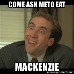 Nick Cage - Come ask meto eat MACKENZIE