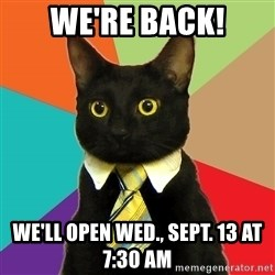 Business Cat - We're back! We'll open wed., sept. 13 at 7:30 am