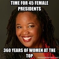 Educated Black Woman - Time for 45 female Presidents 360 years of women at the top