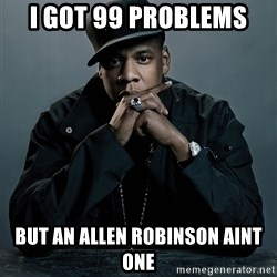 Jay Z problem - I got 99 problems But an allen robinson aint one