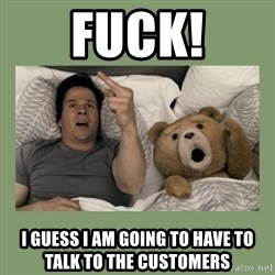 Ted Movie - FUCK! I guess i am going to have to talk to the customers