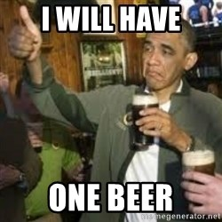 obama beer - I will have One beer