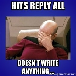 Picard facepalm  - HITS REPLY ALL DOESN'T WRITE ANYTHING ...