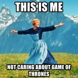 Sound Of Music Lady - ThIs is me Not caring about game of thrones