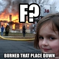 Disaster Girl - F? Burned that place down