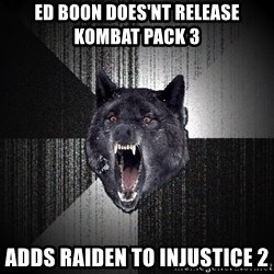 Insanity Wolf - Ed boon doES'nt releAse kombat pack 3 Adds raiden to injustice 2