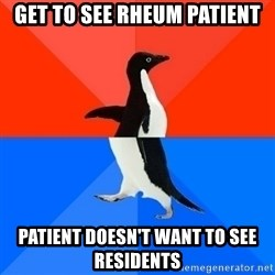 Socially Awesome Awkward Penguin - get to see rheum patient patient doesn't want to see residents