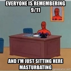 Spiderman Desk - Everyone is remembering 9/11 And I'm just sitting here masturbating