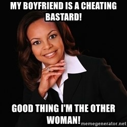 Irrational Black Woman - My boyfriend is a cheating bastard! Good thing I'm the other woman!