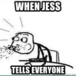 Cereal Guy Spit - When jess tells everyone