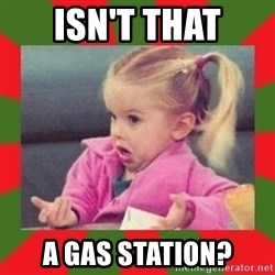 dafuq girl - Isn't that A gas station?
