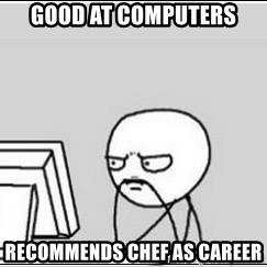computer guy - good at computers recommends chef as career