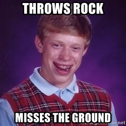 Bad Luck Brian - Throws rock misses the ground