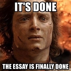 Frodo  - it's done the essay is finally done