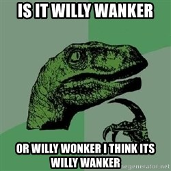 Philosoraptor - Is it willy wanker or willy wonker i think its willy wanker